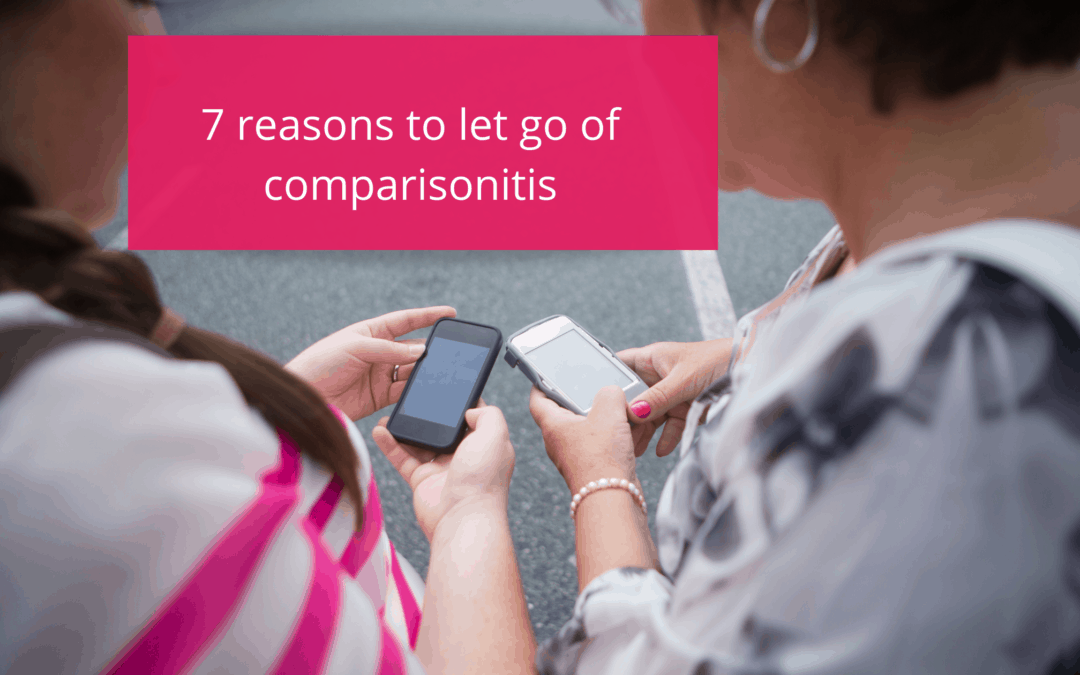 7 reasons to let go of comparisonitis