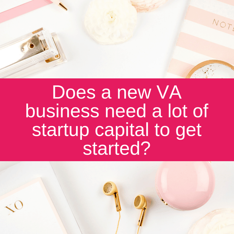 Does a new VA business need a lot of startup capital to get started?