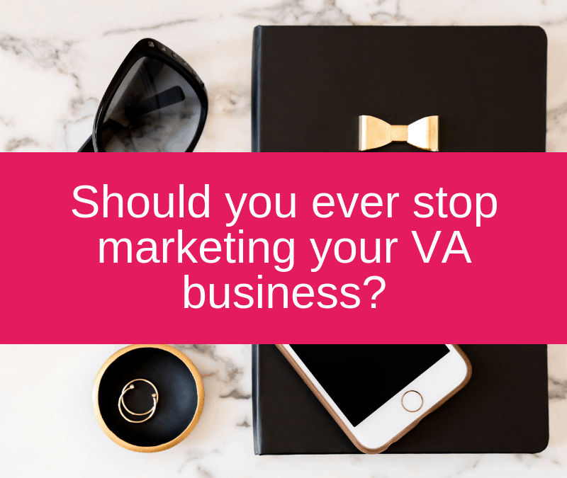 Should you ever stop marketing your VA business?