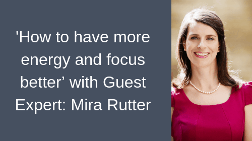 Guest Blog - 'How to have more energy and focus better' with Guest Expert_ Mira Rutte