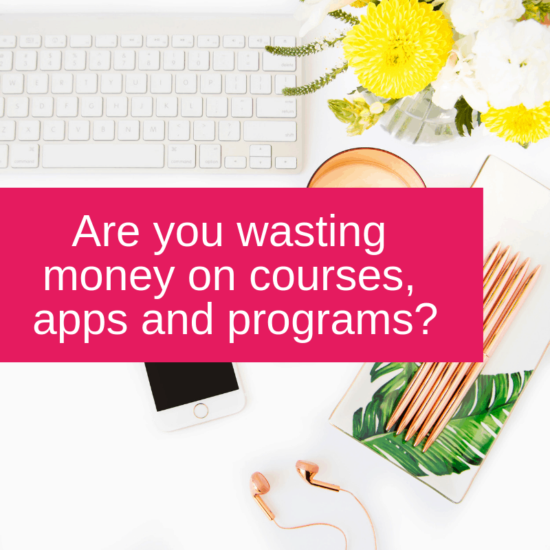 Are you wasting money on courses, apps and programs