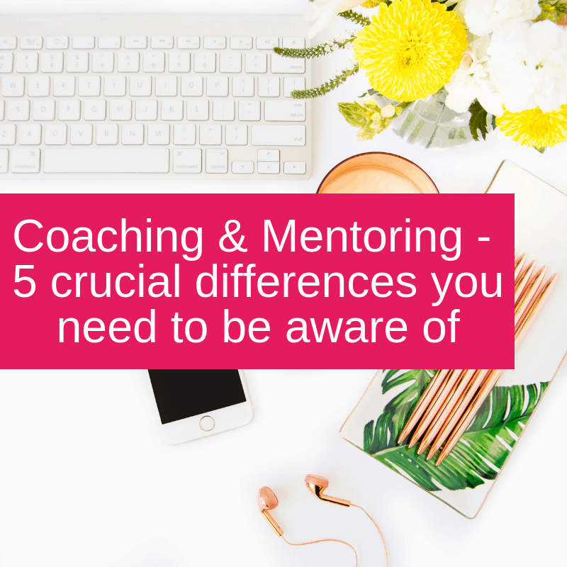 Coaching & Mentoring - 5 crucial differences you need to be aware of