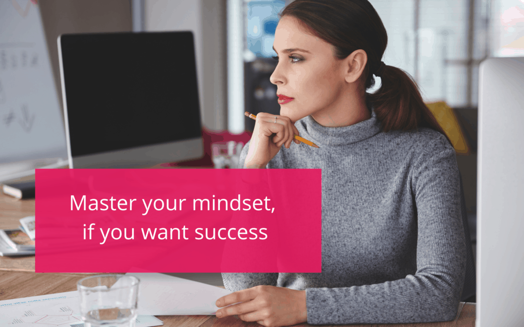 Master your mindset, if you want success
