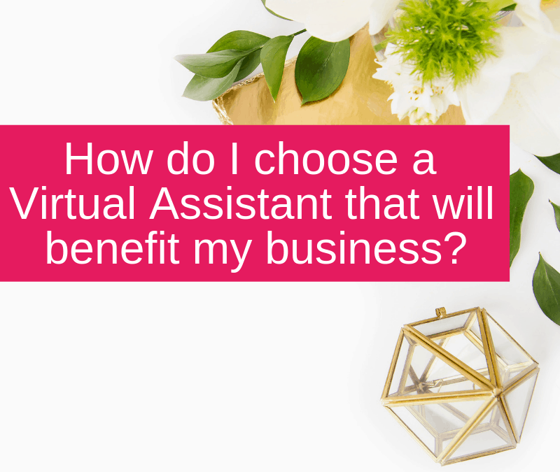 How do I choose a Virtual Assistant that will benefit my business?