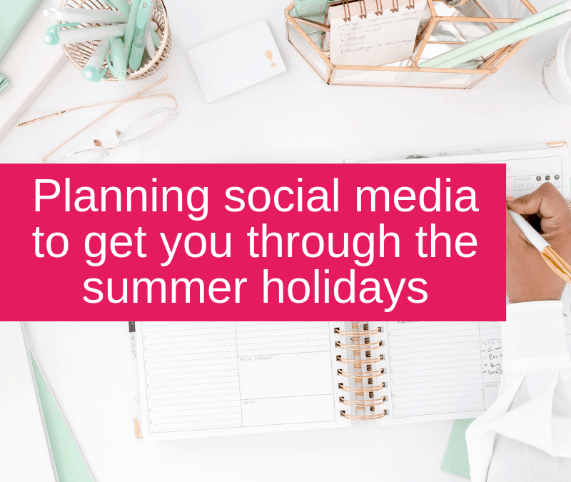 Planning social media to get you through the summer holidays