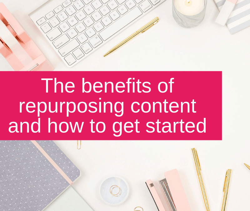 The benefits of repurposing content and how to get started