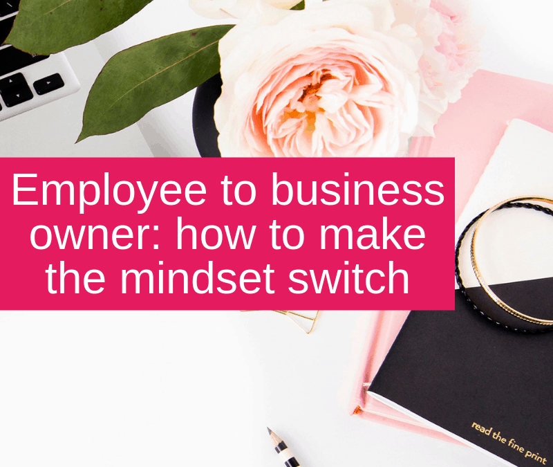 Employee to business owner - how to make the mindset switch