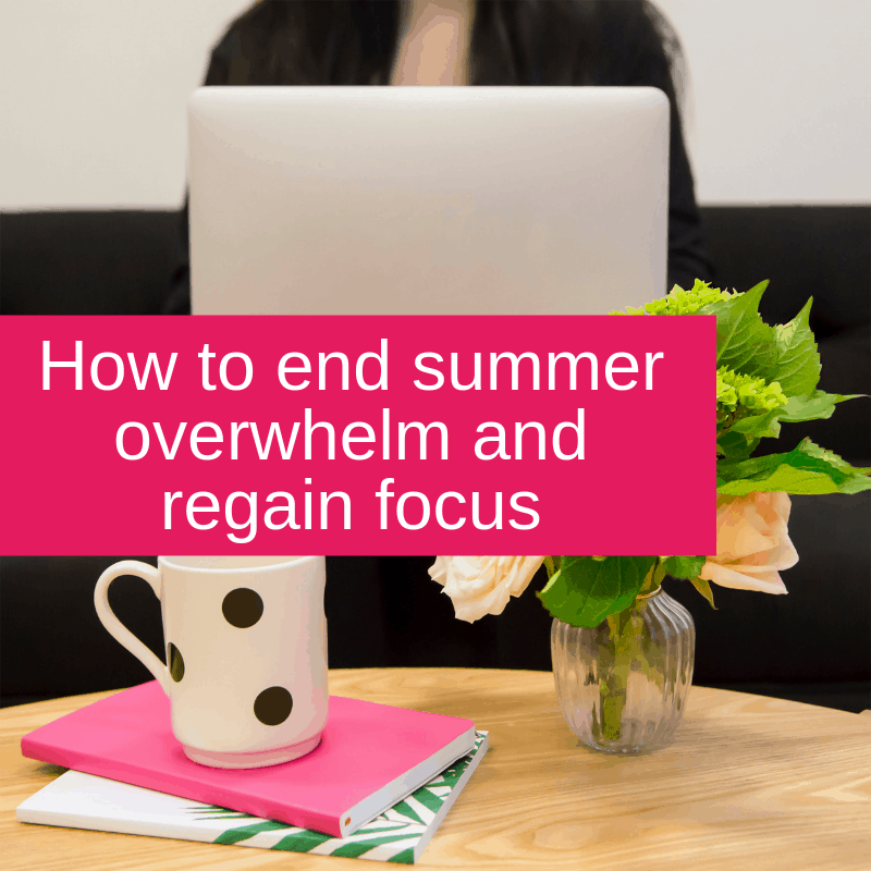 How to end summer overwhelm and regain focus