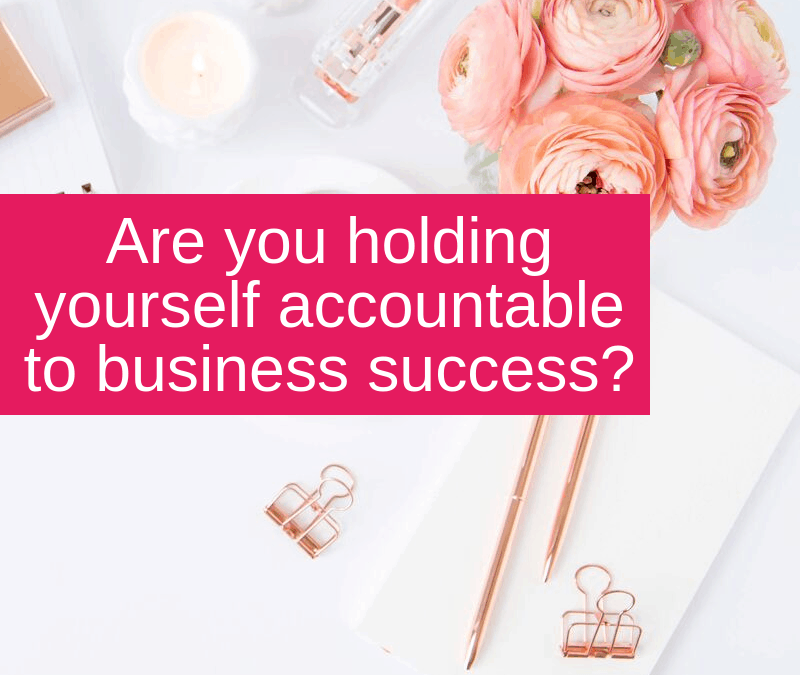 Are you holding yourself accountable to business success?