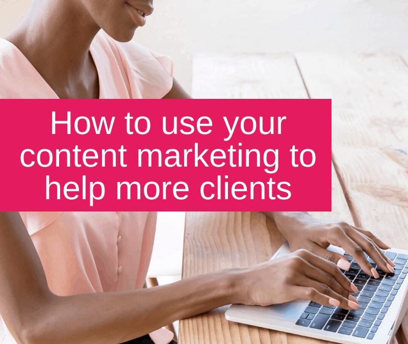 How to use your content marketing to help more clients