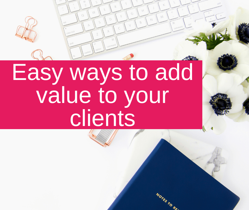 Easy ways to add value to your clients