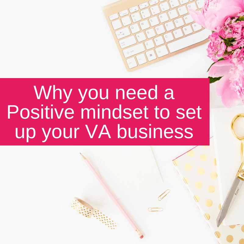 Why you need a Positive mindset to set up your VA business