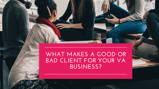 What makes a good or bad client for your VA business?