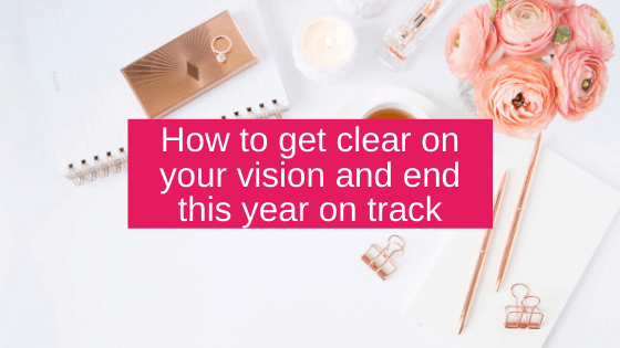 How to get clear on your vision and end this year on track