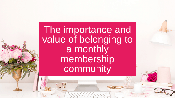 The importance and value of belonging to a monthly membership community
