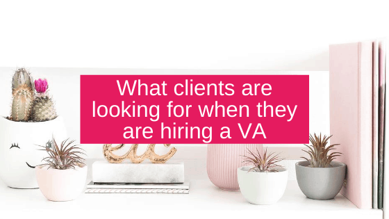 What clients are looking for when they are hiring a VA