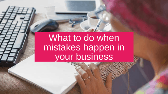 What to do when mistakes happen in your business