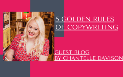 5 Golden Rules of Copywriting – Guest Blog from Chantelle Davison