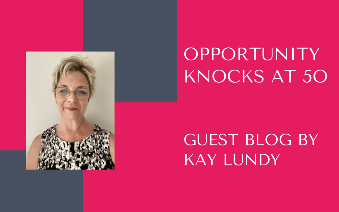 Opportunity Knocks at 50 – Guest blog by Kay Lundy