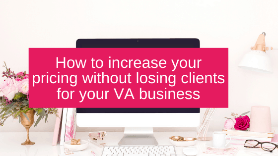 How to increase your pricing without losing clients in your VA business