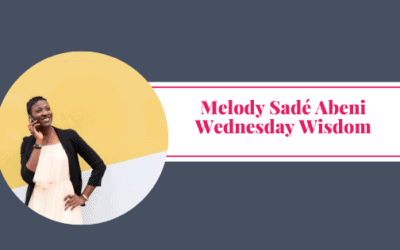 Wednesday Wisdom – Melody Sadé Abeni – MelSa Productivity