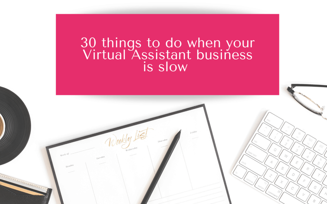 30 Things to Do When Your Virtual Assistant Business is Slow