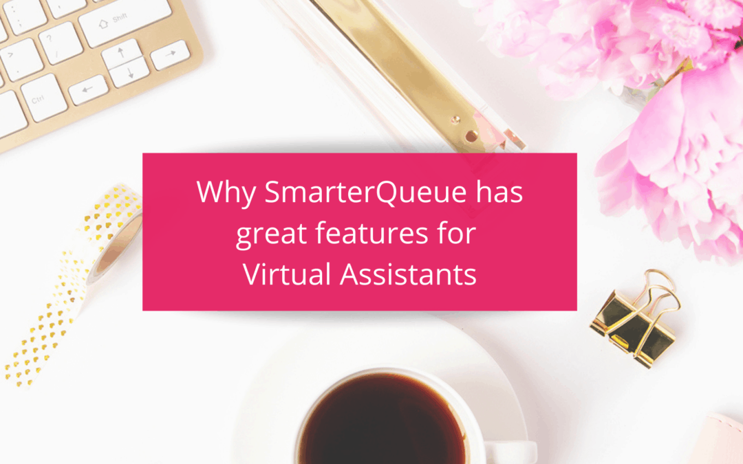 Why SmarterQueue has great features for Virtual Assistants