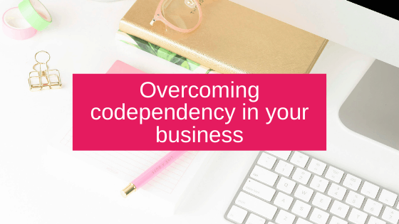 Overcoming codependency in your business