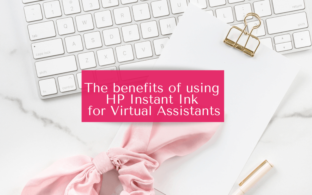 The Benefits of Using HP Instant Ink For Virtual Assistants